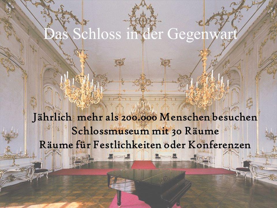 Das Schloss in der Gegenwart Jährlich mehr als 200.000 Menschen besuchen Schlossmuseum mit 30 Räume Räume für Festlichkeiten oder Konferenzen
