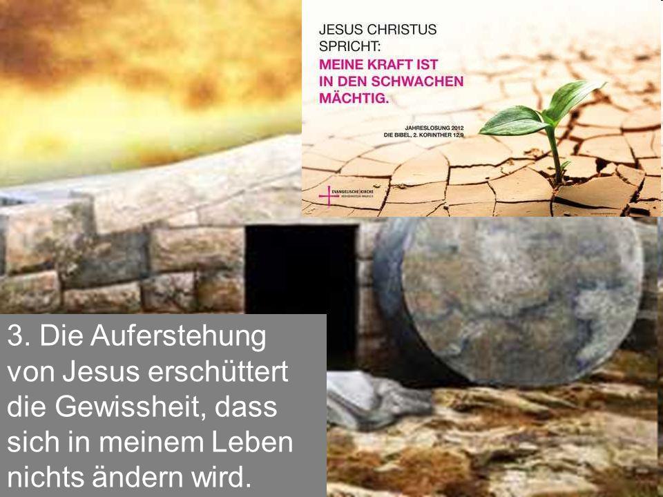 3. Die Auferstehung von Jesus erschüttert die Gewissheit, dass sich in meinem Leben nichts ändern wird.