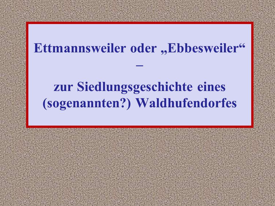 """Ettmannsweiler oder """"Ebbesweiler"""" – zur Siedlungsgeschichte eines (sogenannten?) Waldhufendorfes"""