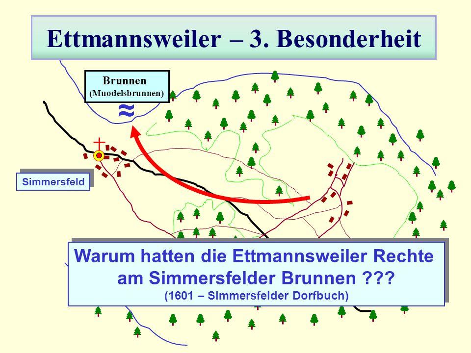 Ettmannsweiler – 3. Besonderheit ≈ Brunnen (Muodelsbrunnen) Warum hatten die Ettmannsweiler Rechte am Simmersfelder Brunnen ??? (1601 – Simmersfelder
