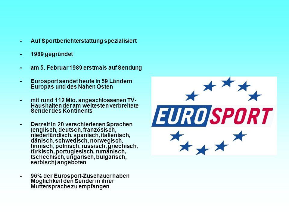-Auf Sportberichterstattung spezialisiert -1989 gegründet -am 5. Februar 1989 erstmals auf Sendung -Eurosport sendet heute in 59 Ländern Europas und d