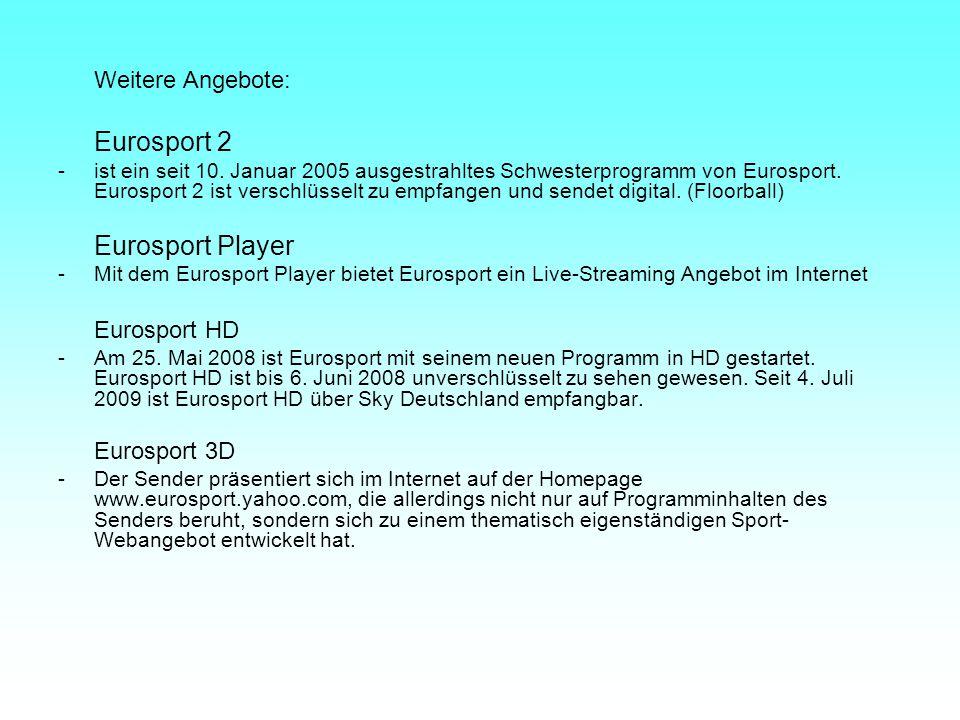 Weitere Angebote: Eurosport 2 -ist ein seit 10. Januar 2005 ausgestrahltes Schwesterprogramm von Eurosport. Eurosport 2 ist verschlüsselt zu empfangen