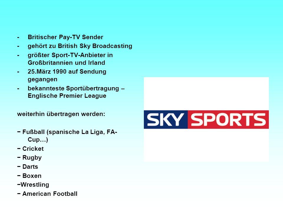 -Britischer Pay-TV Sender -gehört zu British Sky Broadcasting -größter Sport-TV-Anbieter in Großbritannien und Irland -25.März 1990 auf Sendung gegang