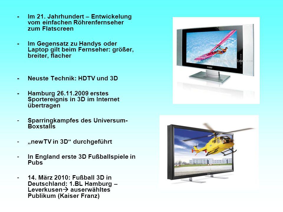 -Im 21. Jahrhundert – Entwickelung vom einfachen Röhrenfernseher zum Flatscreen -Im Gegensatz zu Handys oder Laptop gilt beim Fernseher: größer, breit