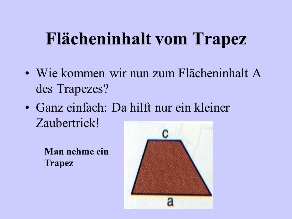 Flächeninhalt vom Trapez Eigenschaften des Trapezes: Seite a ist parallel zu Seite c
