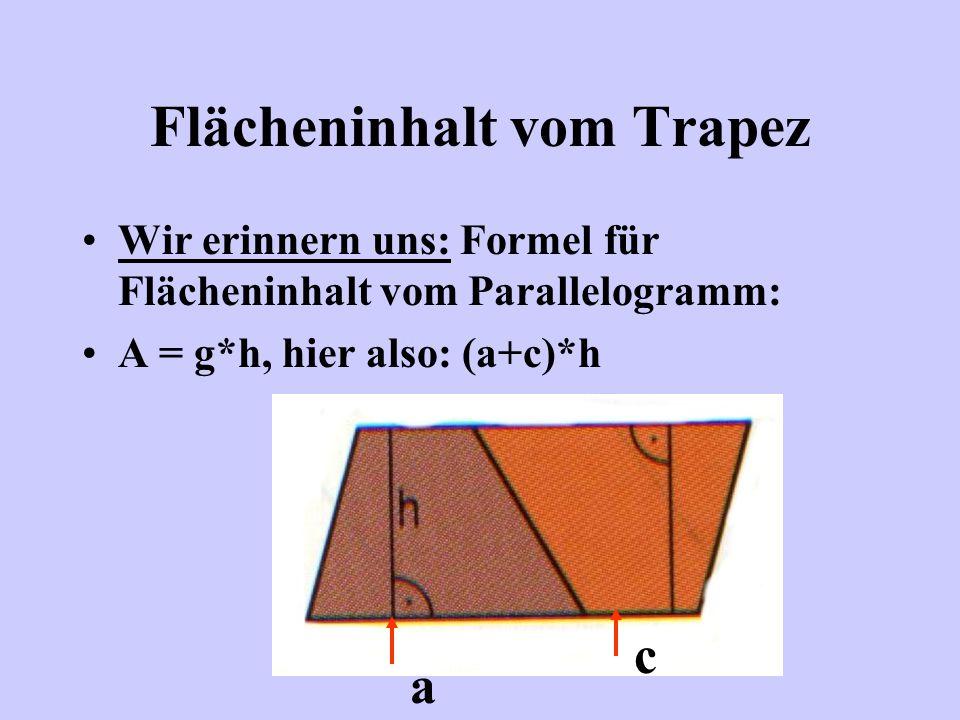 Flächeninhalt vom Trapez So, aber wie kommen wir jetzt an die Formel? a c