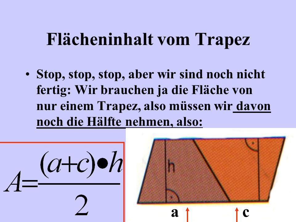 Flächeninhalt vom Trapez Wir erinnern uns: Formel für Flächeninhalt vom Parallelogramm: A = g*h, hier also: (a+c)*h a c