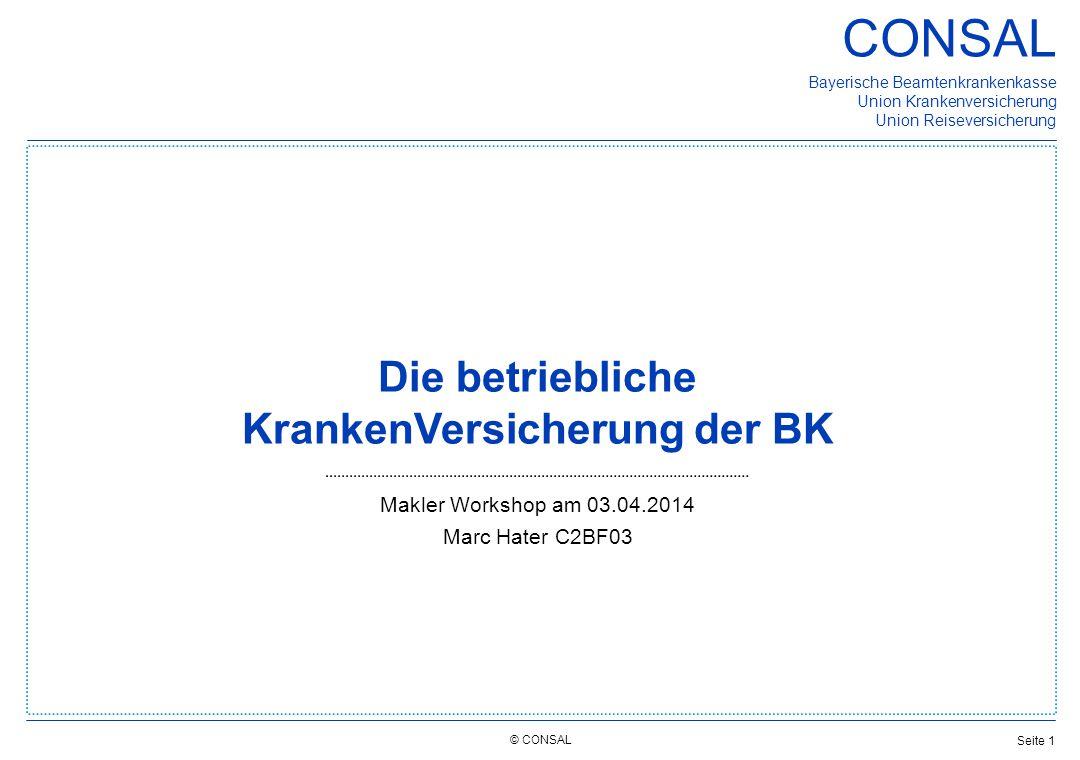 © CONSAL Bayerische Beamtenkrankenkasse Union Krankenversicherung Union Reiseversicherung CONSAL Seite 2 Inhalt 1 Marktsituation und CONSAL 2Produkt 3Ansprechpartner / Vertriebsprozesse 4Vertriebsunterstützung 5BACKUP - Leistungen (Detail) und Antrag