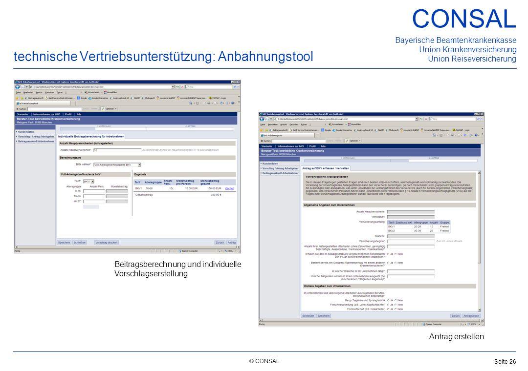 © CONSAL Bayerische Beamtenkrankenkasse Union Krankenversicherung Union Reiseversicherung CONSAL Seite 26 technische Vertriebsunterstützung: Anbahnung