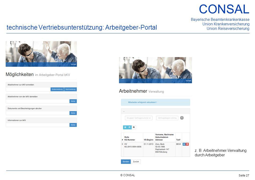 © CONSAL Bayerische Beamtenkrankenkasse Union Krankenversicherung Union Reiseversicherung CONSAL Seite 27 technische Vertriebsunterstützung: Arbeitgeb