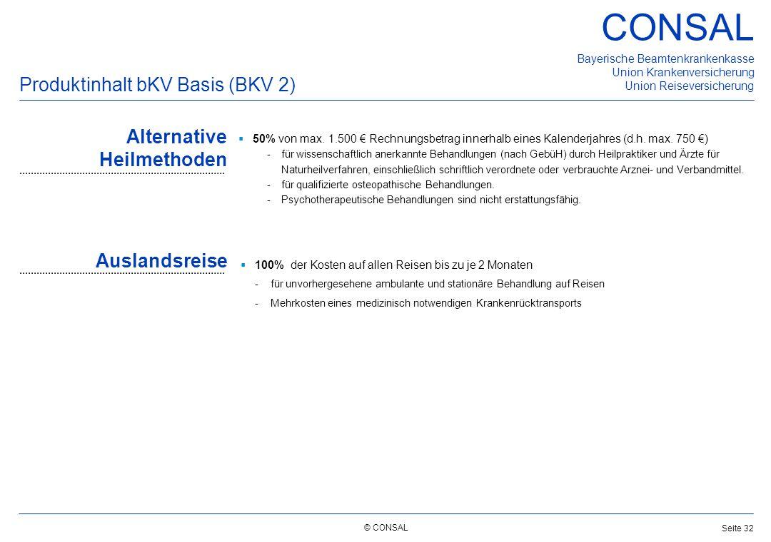 © CONSAL Bayerische Beamtenkrankenkasse Union Krankenversicherung Union Reiseversicherung CONSAL Seite 32 Produktinhalt bKV Basis (BKV 2) Alternative