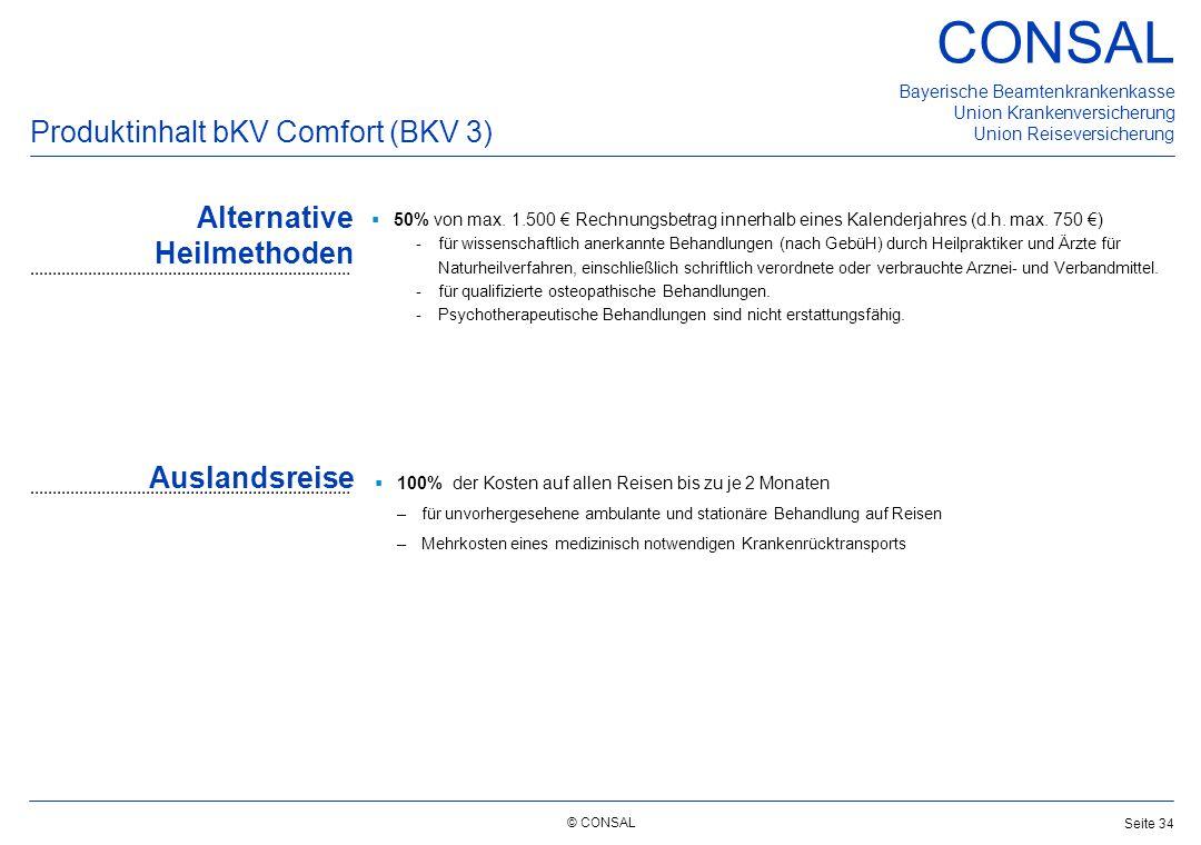 © CONSAL Bayerische Beamtenkrankenkasse Union Krankenversicherung Union Reiseversicherung CONSAL Seite 34 Produktinhalt bKV Comfort (BKV 3) Auslandsre
