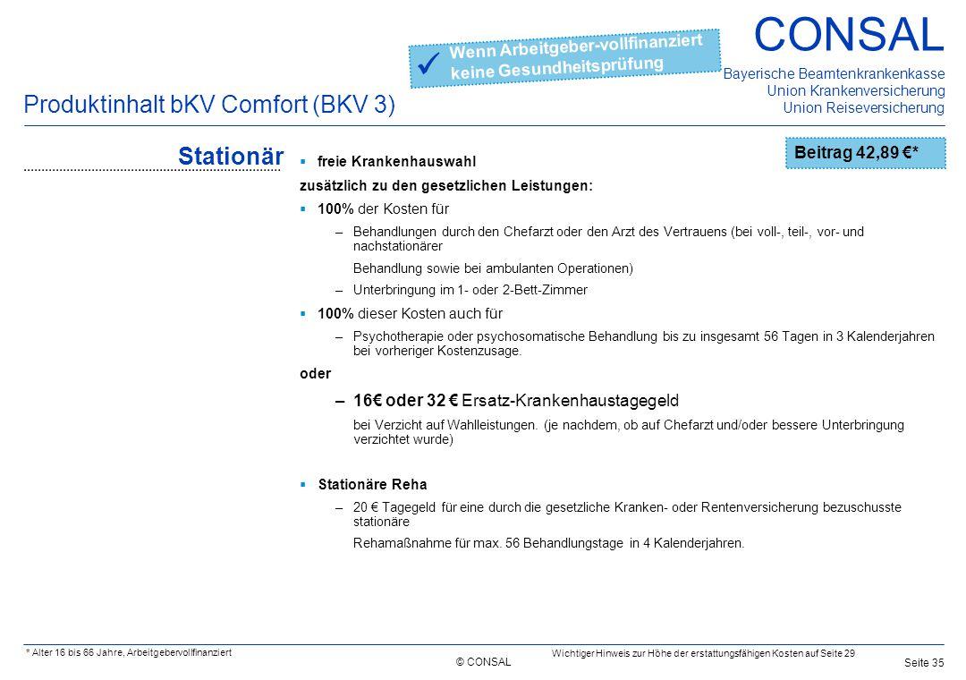 © CONSAL Bayerische Beamtenkrankenkasse Union Krankenversicherung Union Reiseversicherung CONSAL Seite 35 Produktinhalt bKV Comfort (BKV 3) Stationär