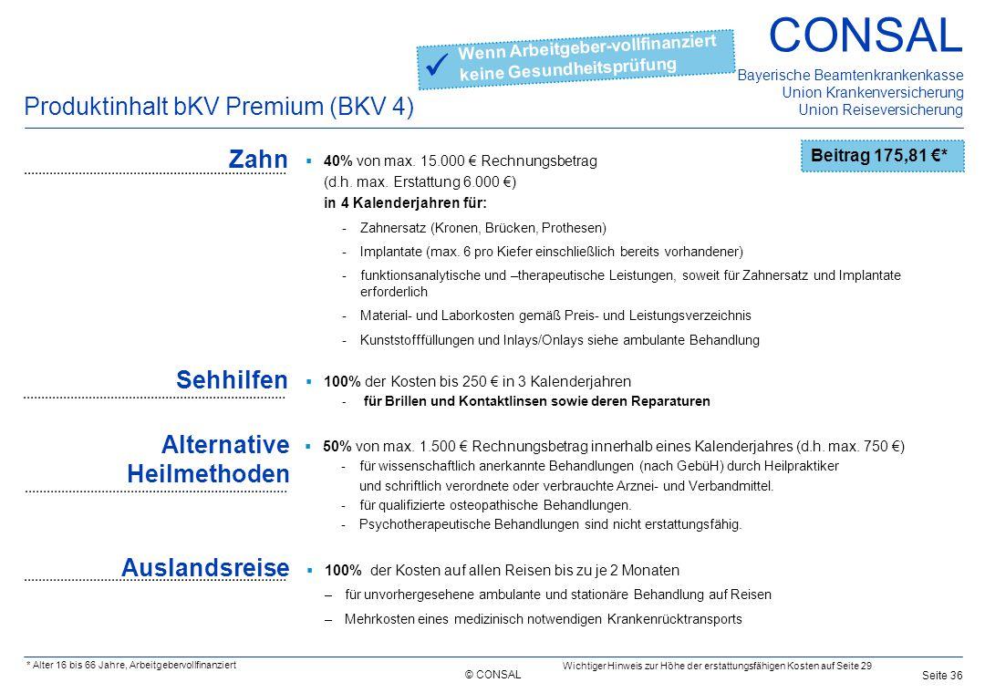 © CONSAL Bayerische Beamtenkrankenkasse Union Krankenversicherung Union Reiseversicherung CONSAL Seite 36 Produktinhalt bKV Premium (BKV 4) Beitrag 17