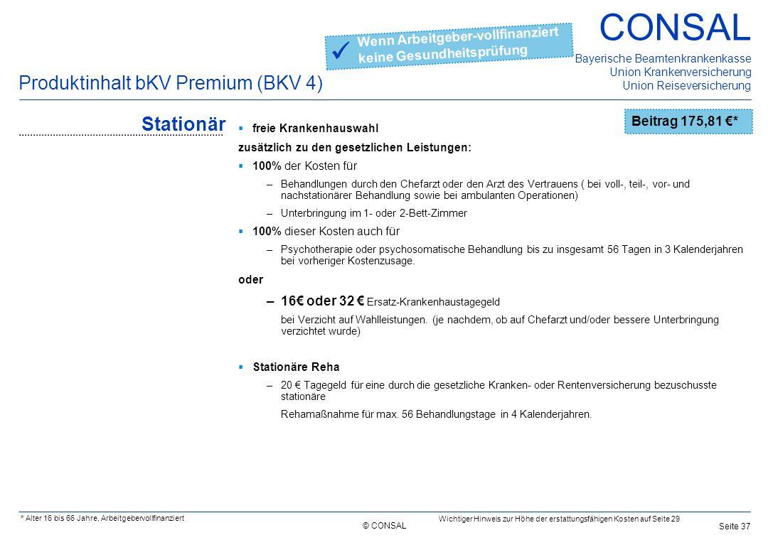 © CONSAL Bayerische Beamtenkrankenkasse Union Krankenversicherung Union Reiseversicherung CONSAL Seite 37 Beitrag 175,81 €* Produktinhalt bKV Premium