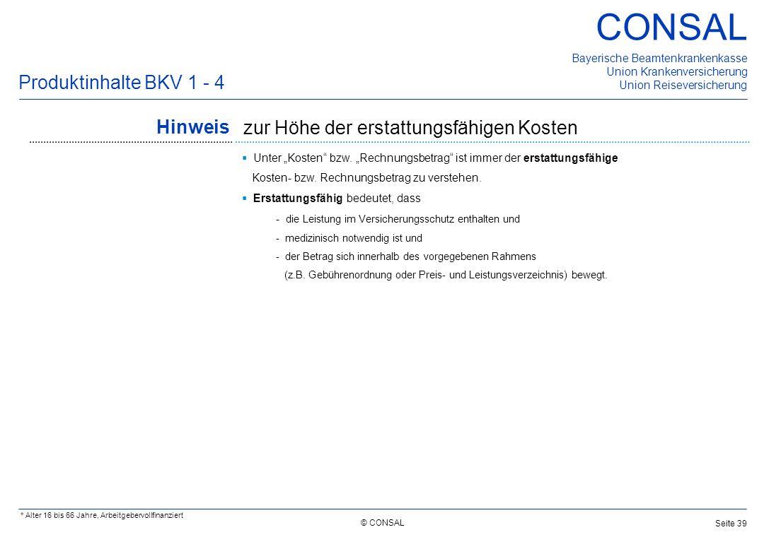 © CONSAL Bayerische Beamtenkrankenkasse Union Krankenversicherung Union Reiseversicherung CONSAL Seite 39 Hinweis Produktinhalte BKV 1 - 4 * Alter 16