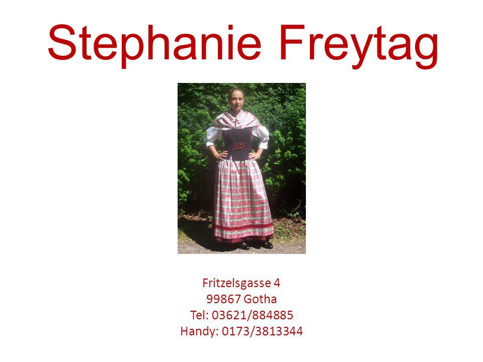 Stephanie Freytag Fritzelsgasse 4 99867 Gotha Tel: 03621/884885 Handy: 0173/3813344