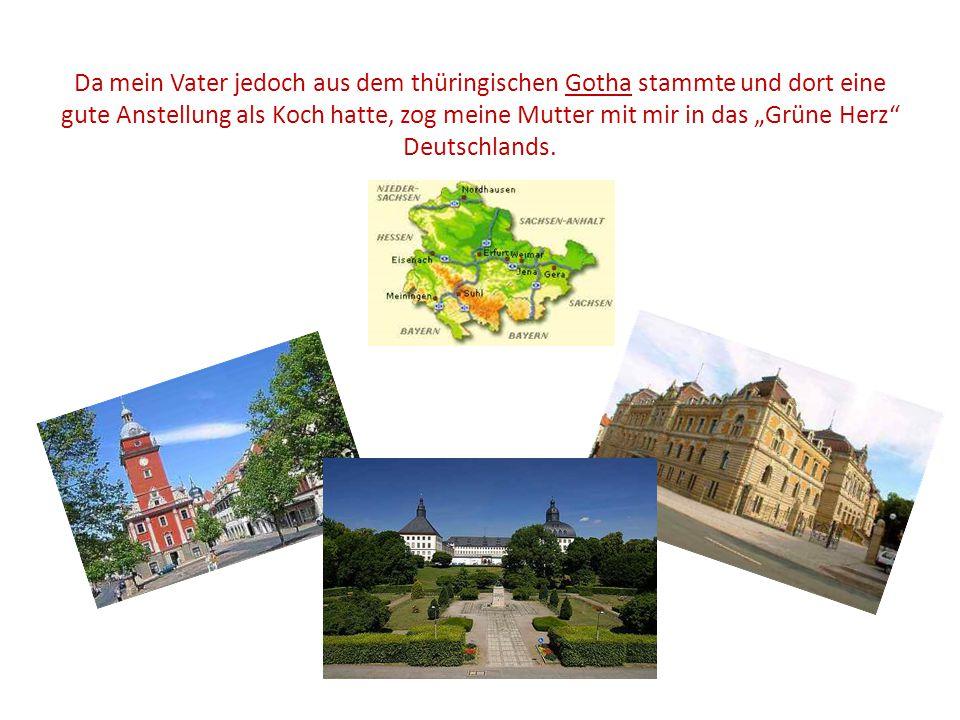 """Da mein Vater jedoch aus dem thüringischen Gotha stammte und dort eine gute Anstellung als Koch hatte, zog meine Mutter mit mir in das """"Grüne Herz"""" De"""