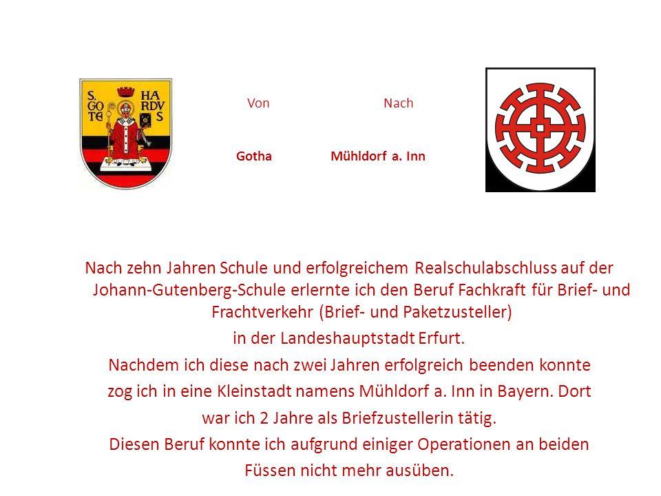 Von Nach Gotha Mühldorf a. Inn Nach zehn Jahren Schule und erfolgreichem Realschulabschluss auf der Johann-Gutenberg-Schule erlernte ich den Beruf Fac