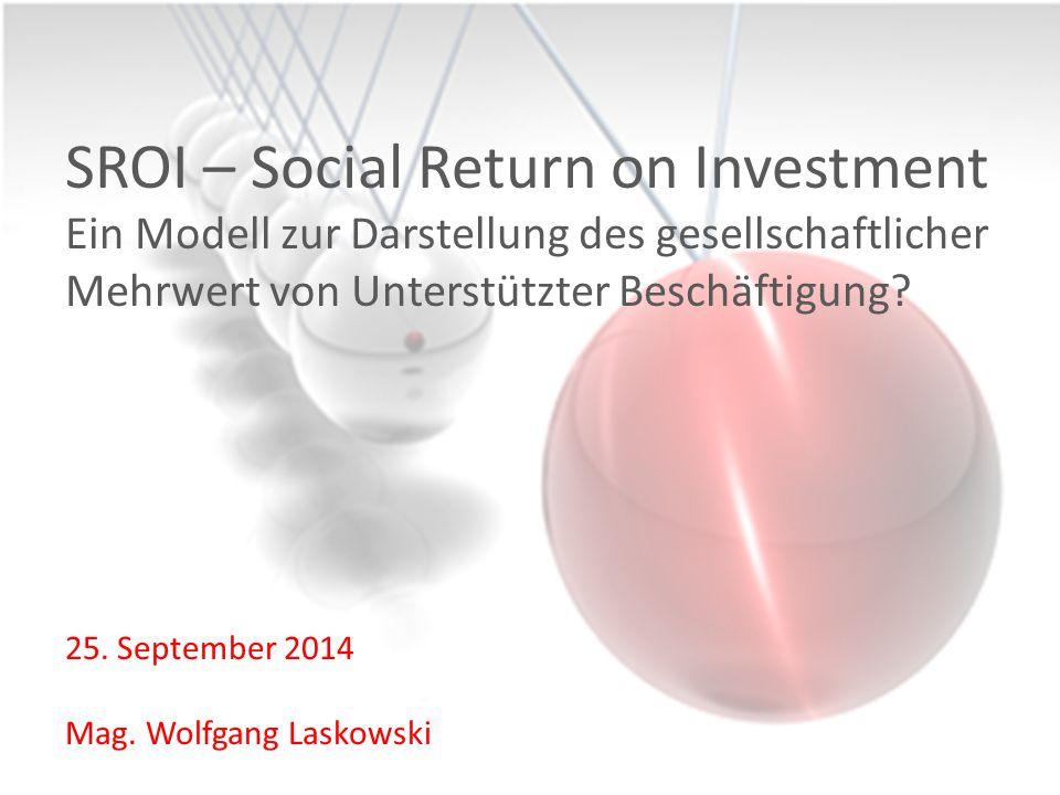 L QUADRAT SROI-Analyse: Wolfgang Laskowski & Rainer Loidl SROI – Social Return on Investment Ein Modell zur Darstellung des gesellschaftlicher Mehrwer