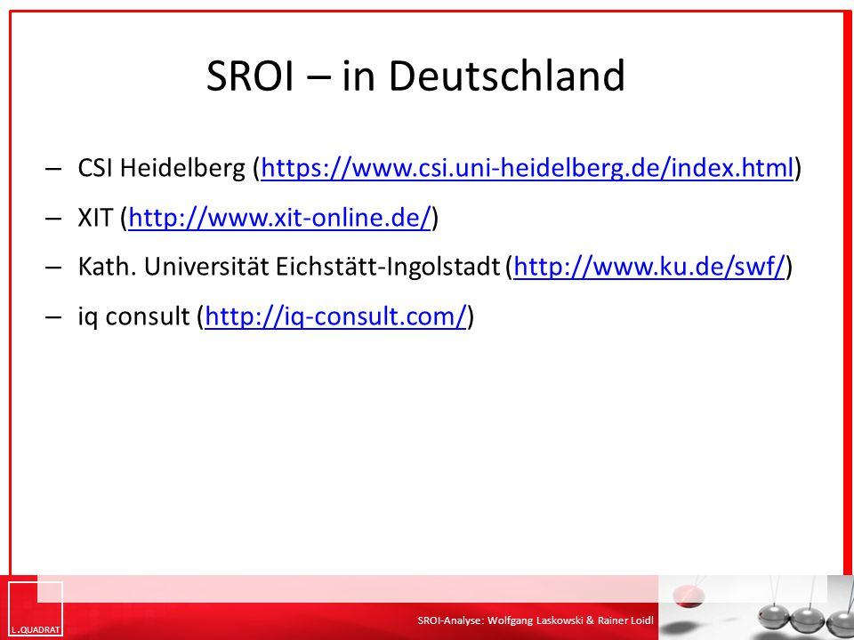 L QUADRAT SROI-Analyse: Wolfgang Laskowski & Rainer Loidl SROI – in Deutschland – CSI Heidelberg (https://www.csi.uni-heidelberg.de/index.html)https://www.csi.uni-heidelberg.de/index.html – XIT (http://www.xit-online.de/)http://www.xit-online.de/ – Kath.