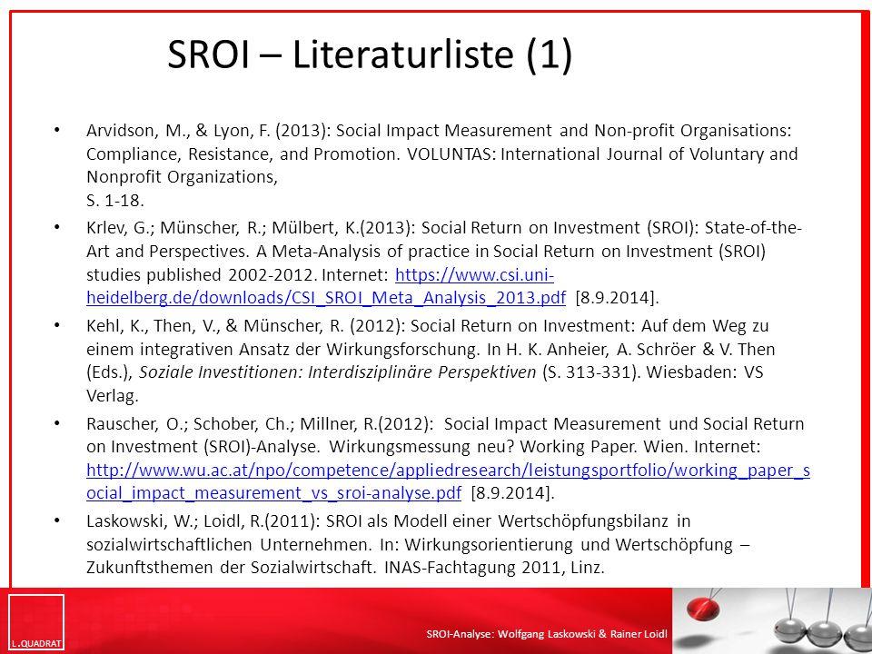 L QUADRAT SROI-Analyse: Wolfgang Laskowski & Rainer Loidl Arvidson, M., & Lyon, F. (2013): Social Impact Measurement and Non-profit Organisations: Com