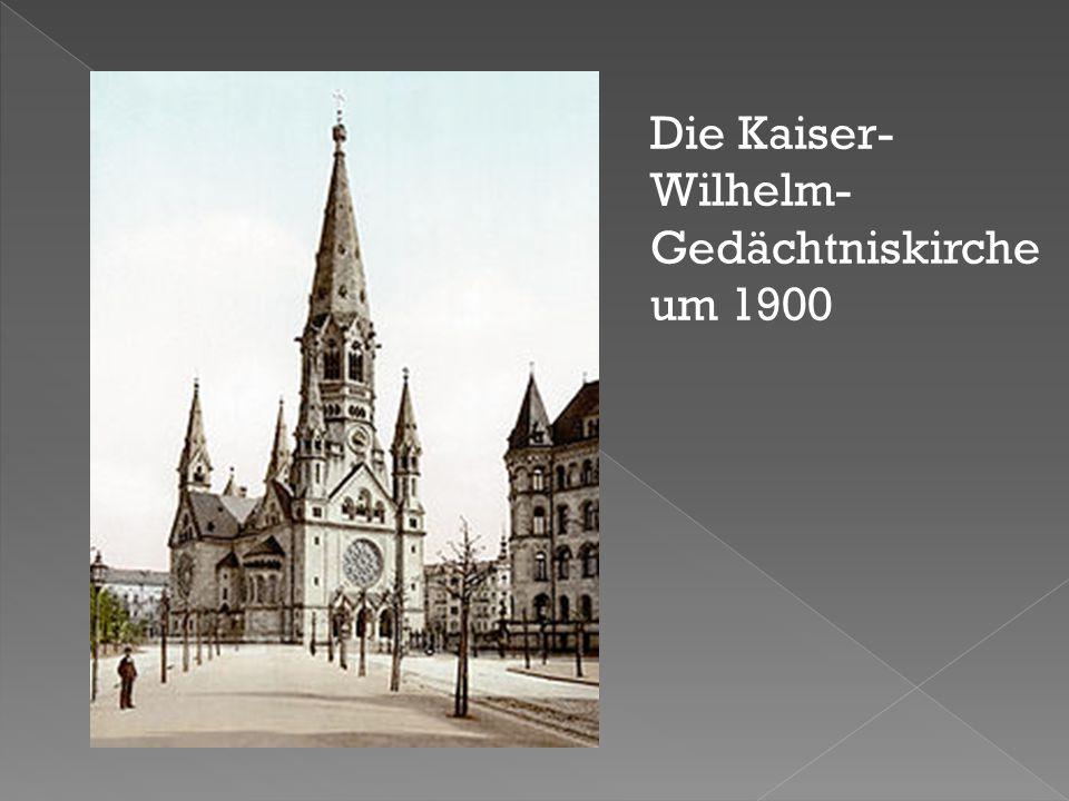 Die Kaiser- Wilhelm- Gedächtniskirche um 1900