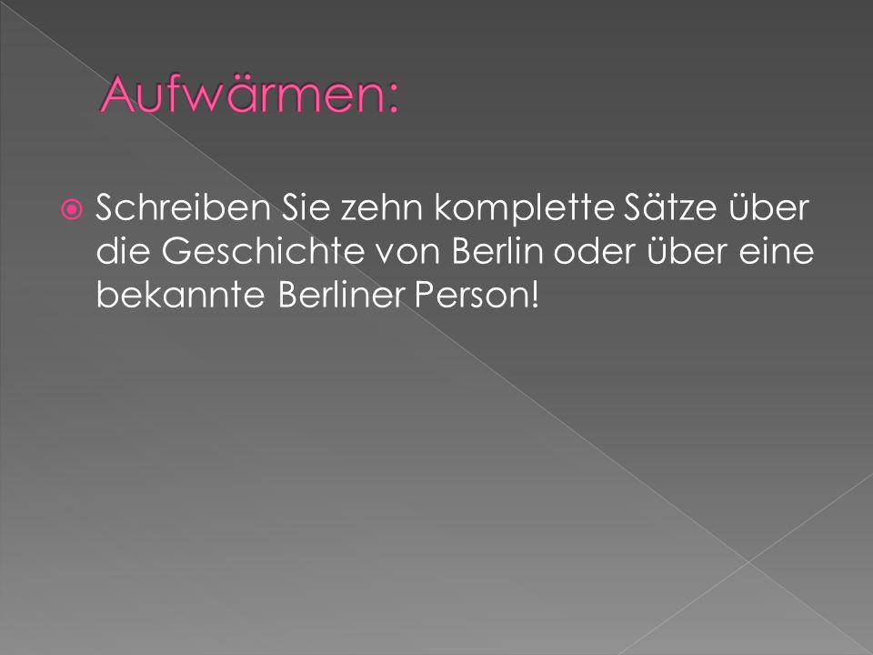  Schreiben Sie zehn komplette Sätze über die Geschichte von Berlin oder über eine bekannte Berliner Person!