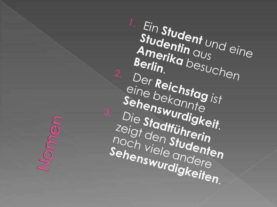 1.Ein Student und eine Studentin aus Amerika besuchen Berlin.