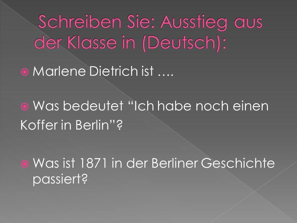  Marlene Dietrich ist …. Was bedeutet Ich habe noch einen Koffer in Berlin .