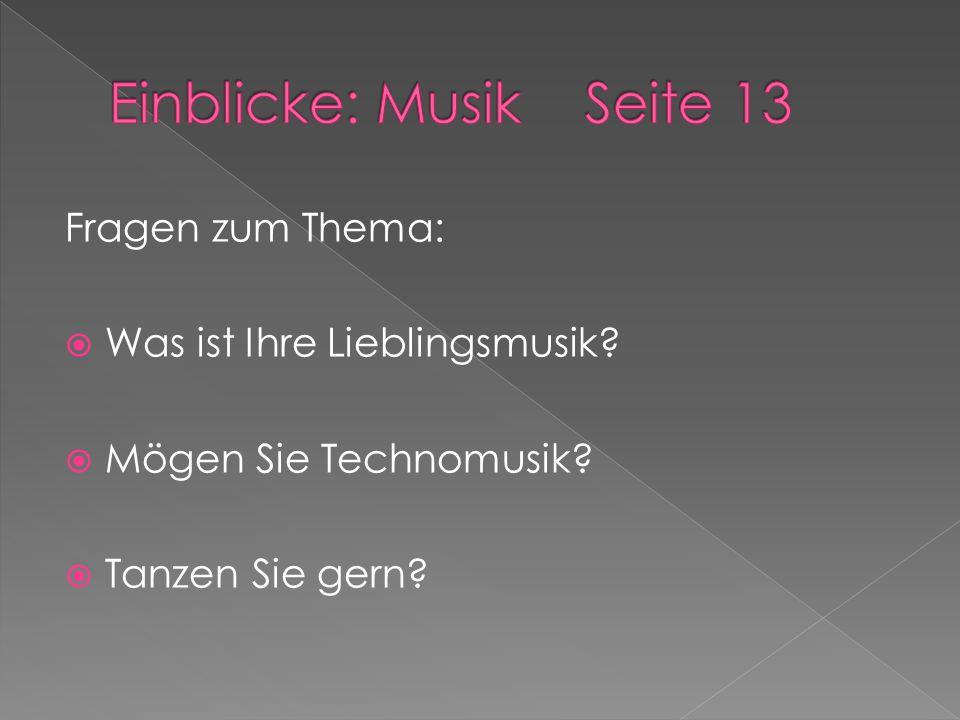 Fragen zum Thema:  Was ist Ihre Lieblingsmusik?  Mögen Sie Technomusik?  Tanzen Sie gern?