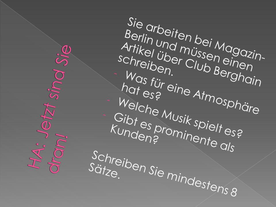 Sie arbeiten bei Magazin- Berlin und müssen einen Artikel über Club Berghain schreiben.