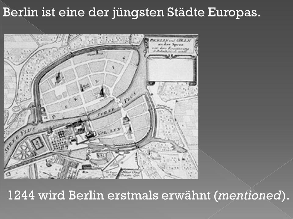 1244 wird Berlin erstmals erwähnt (mentioned). Berlin ist eine der jüngsten Städte Europas.