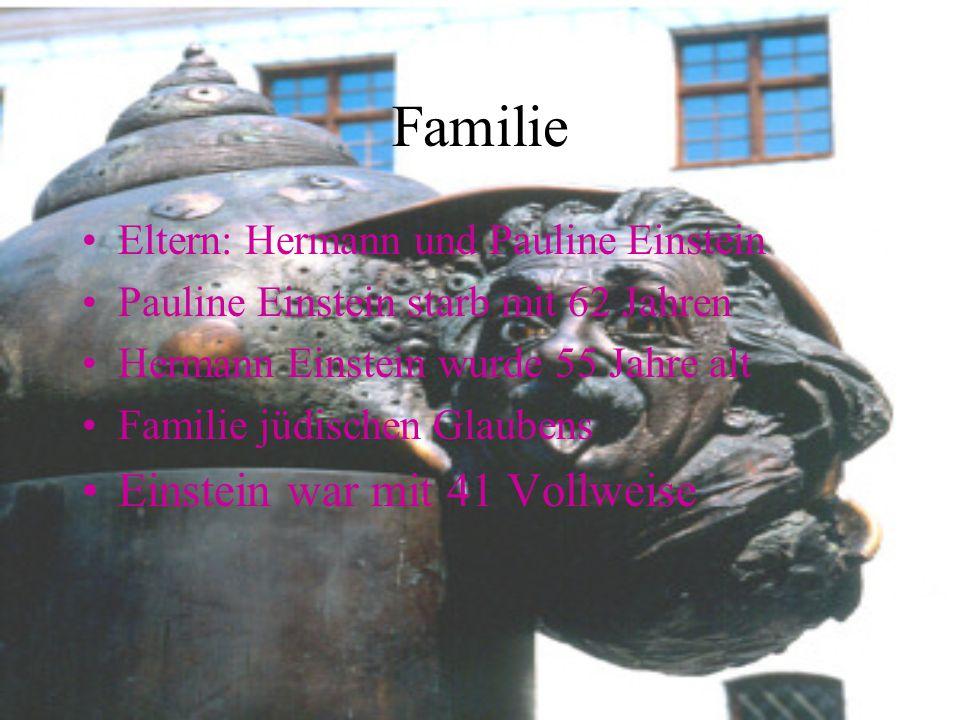 Familie Eltern: Hermann und Pauline Einstein Pauline Einstein starb mit 62 Jahren Hermann Einstein wurde 55 Jahre alt Familie jüdischen Glaubens Einst
