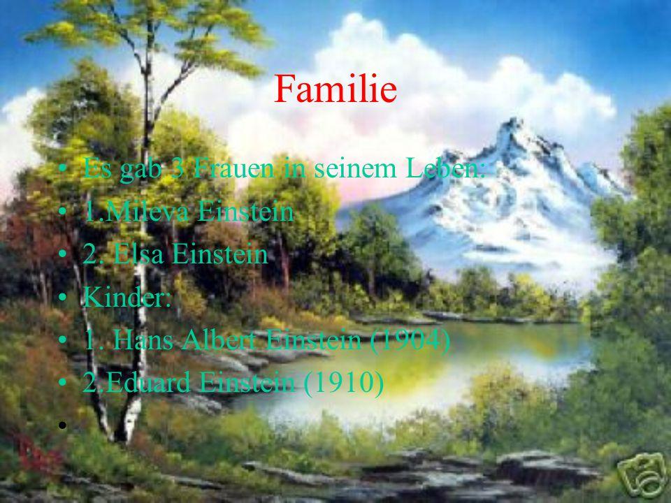 Familie Es gab 3 Frauen in seinem Leben: 1.Mileva Einstein 2. Elsa Einstein Kinder: 1. Hans Albert Einstein (1904) 2.Eduard Einstein (1910)