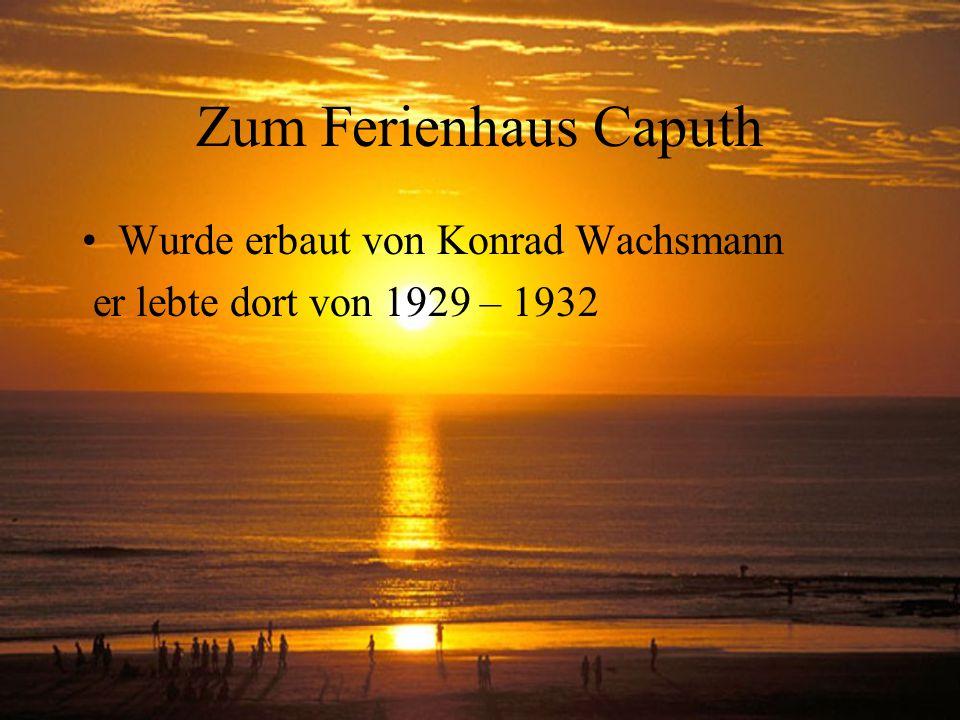 Zum Ferienhaus Caputh Wurde erbaut von Konrad Wachsmann er lebte dort von 1929 – 1932