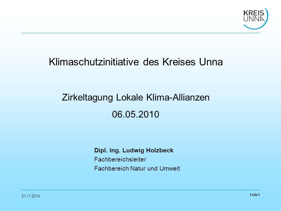 21.11.2014 Folie 1 Klimaschutzinitiative des Kreises Unna Zirkeltagung Lokale Klima-Allianzen 06.05.2010 Dipl.