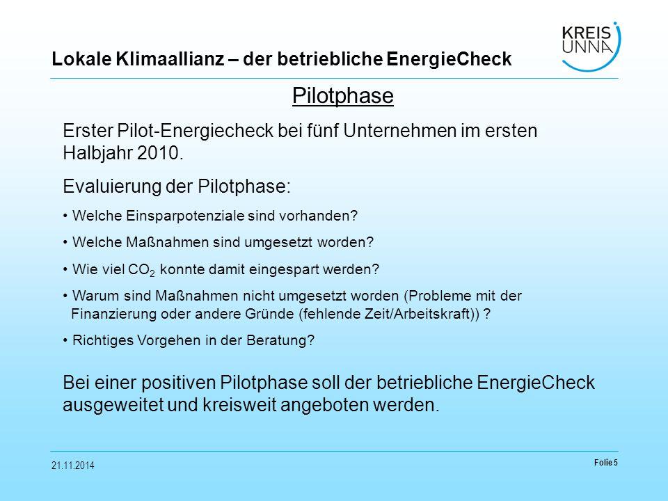 21.11.2014 Folie 5 Lokale Klimaallianz – der betriebliche EnergieCheck Pilotphase Erster Pilot-Energiecheck bei fünf Unternehmen im ersten Halbjahr 2010.