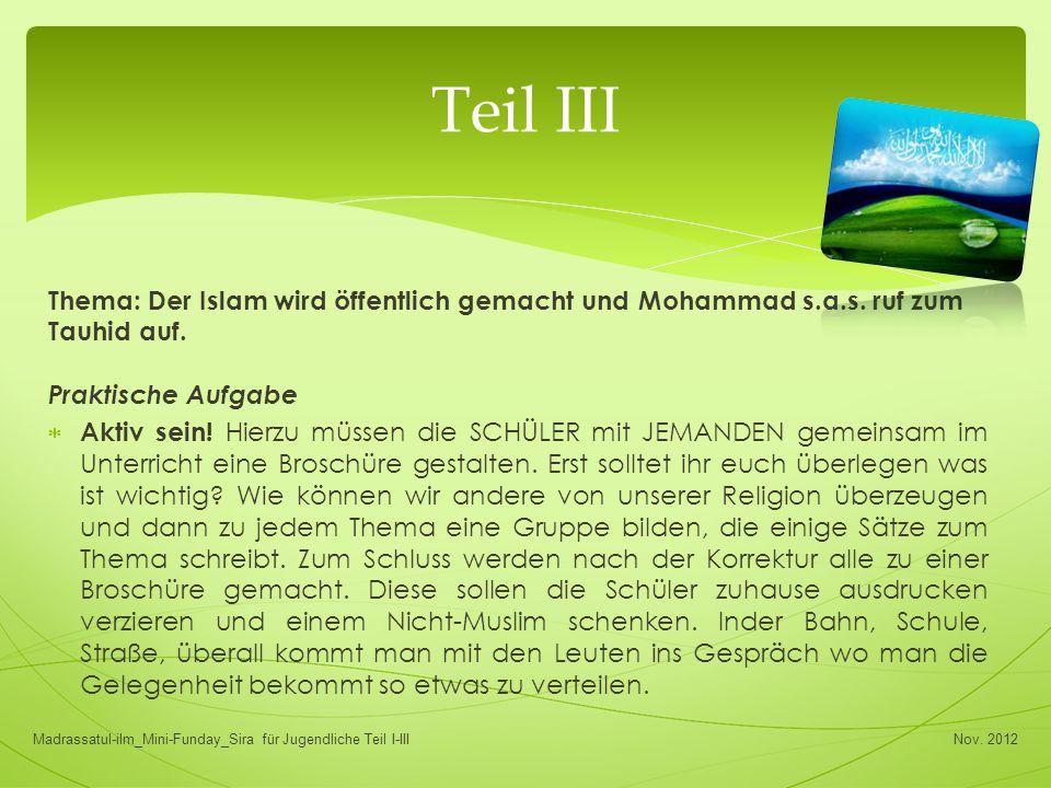 Thema: Der Islam wird öffentlich gemacht und Mohammad s.a.s. ruf zum Tauhid auf. Praktische Aufgabe  Aktiv sein! Hierzu müssen die SCHÜLER mit JEMAND