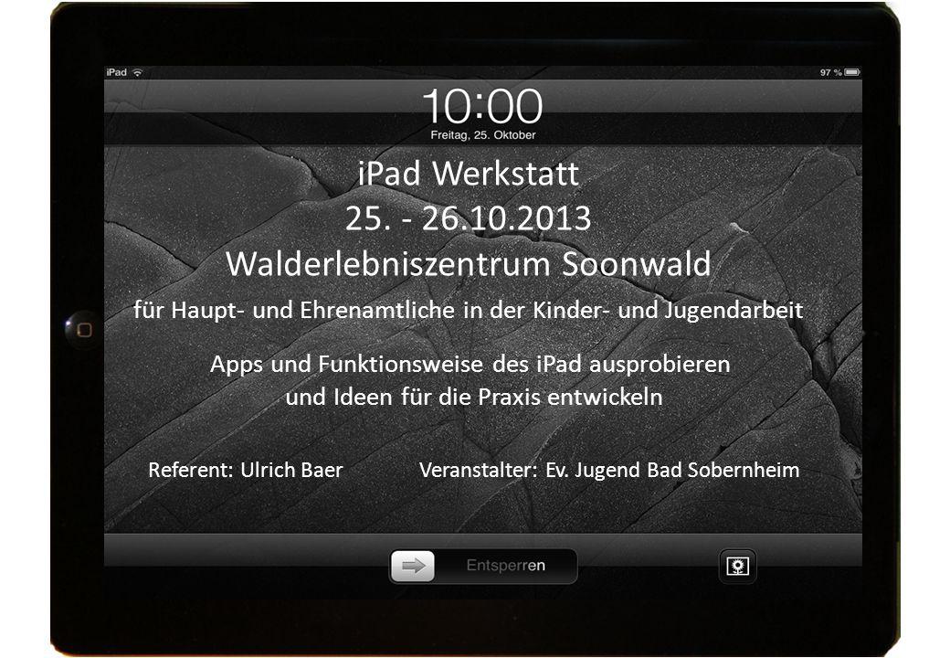 25. - 26.10.2013 Walderlebniszentrum Soonwald für Haupt- und Ehrenamtliche in der Kinder- und Jugendarbeit Apps und Funktionsweise des iPad ausprobier