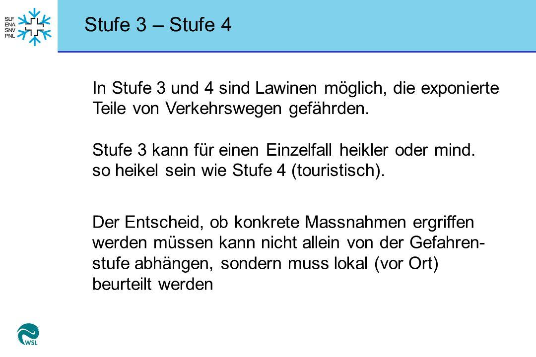 Stufe 3 – Stufe 4 Stufe 3 kann für einen Einzelfall heikler oder mind. so heikel sein wie Stufe 4 (touristisch). In Stufe 3 und 4 sind Lawinen möglich