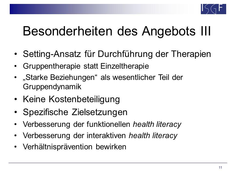 """11 Besonderheiten des Angebots III Setting-Ansatz für Durchführung der Therapien Gruppentherapie statt Einzeltherapie """"Starke Beziehungen"""" als wesentl"""