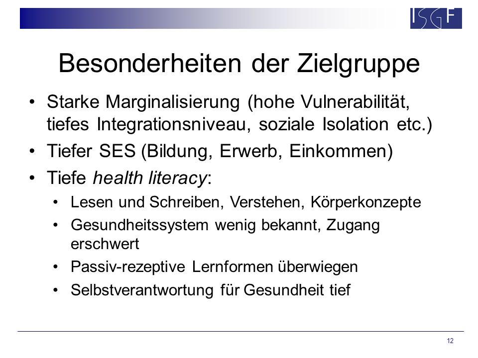 12 Besonderheiten der Zielgruppe Starke Marginalisierung (hohe Vulnerabilität, tiefes Integrationsniveau, soziale Isolation etc.) Tiefer SES (Bildung,