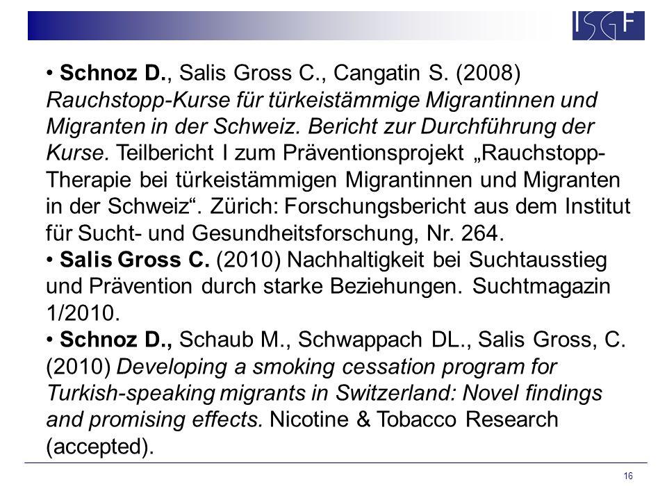 16 Schnoz D., Salis Gross C., Cangatin S. (2008) Rauchstopp-Kurse für türkeistämmige Migrantinnen und Migranten in der Schweiz. Bericht zur Durchführu