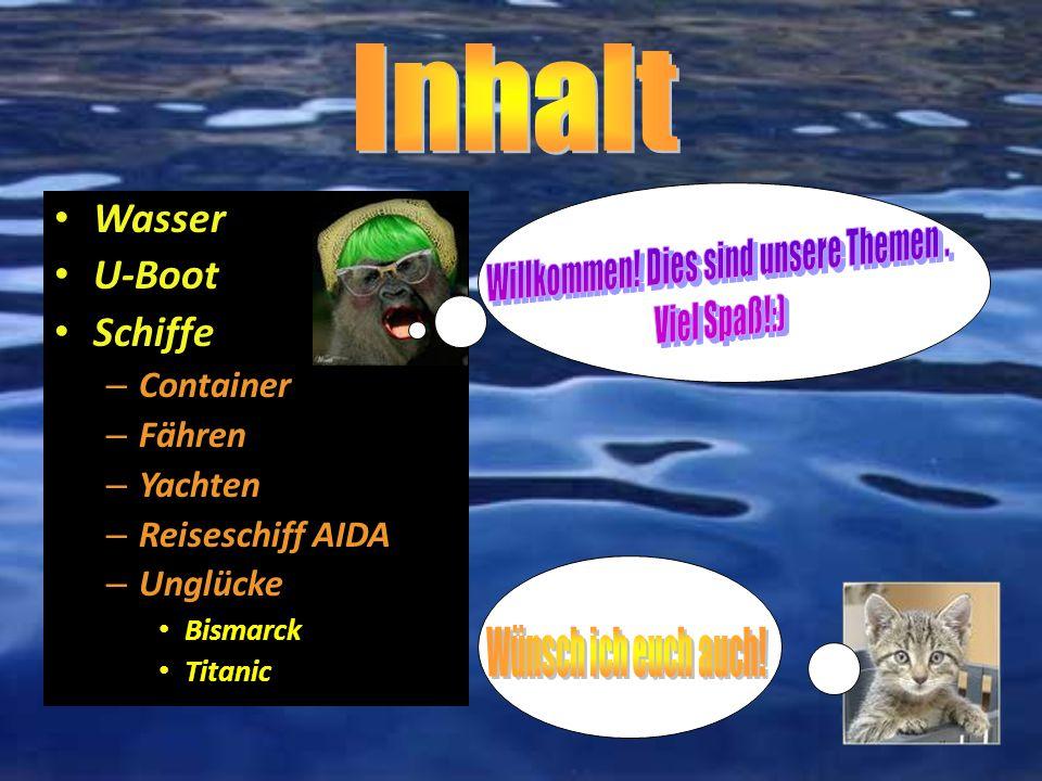 Wasser U-Boot Schiffe – Container – Fähren – Yachten – Reiseschiff AIDA – Unglücke Bismarck Titanic