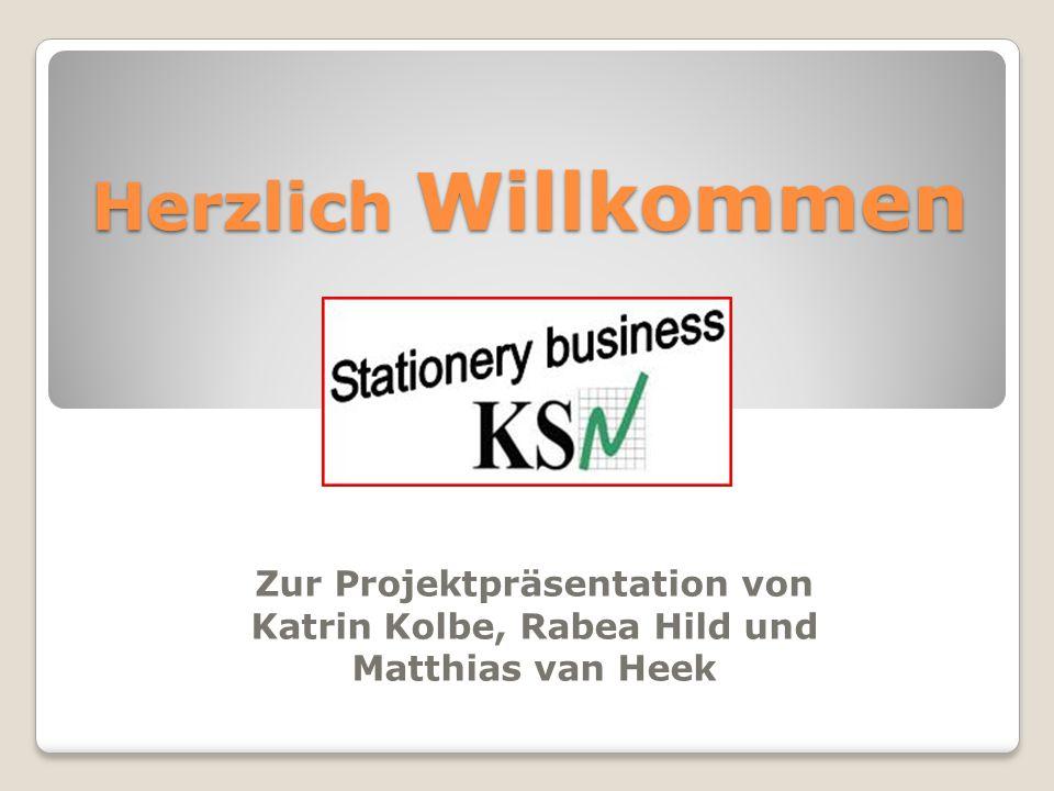 Herzlich Willkommen Zur Projektpräsentation von Katrin Kolbe, Rabea Hild und Matthias van Heek