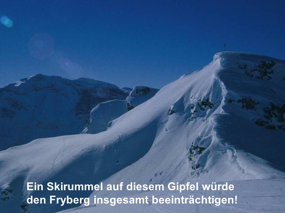Ein Skirummel auf diesem Gipfel würde den Fryberg insgesamt beeinträchtigen!
