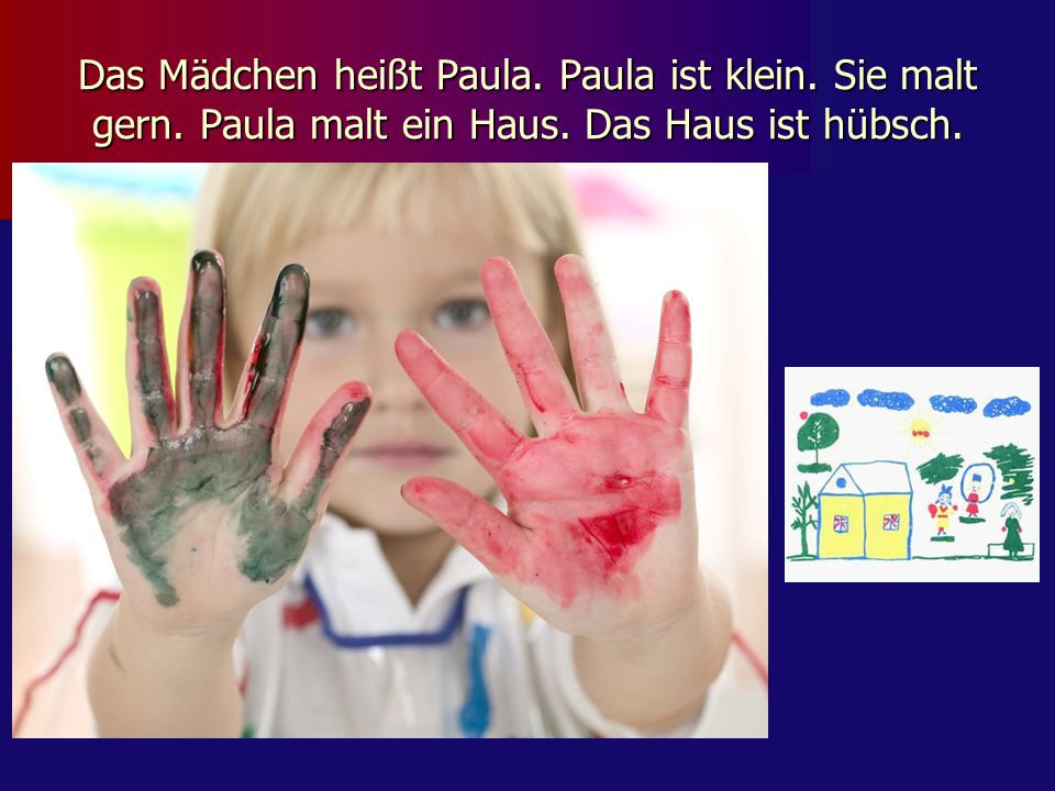 Das Mädchen heißt Paula. Paula ist klein. Sie malt gern. Paula malt ein Haus. Das Haus ist hübsch.