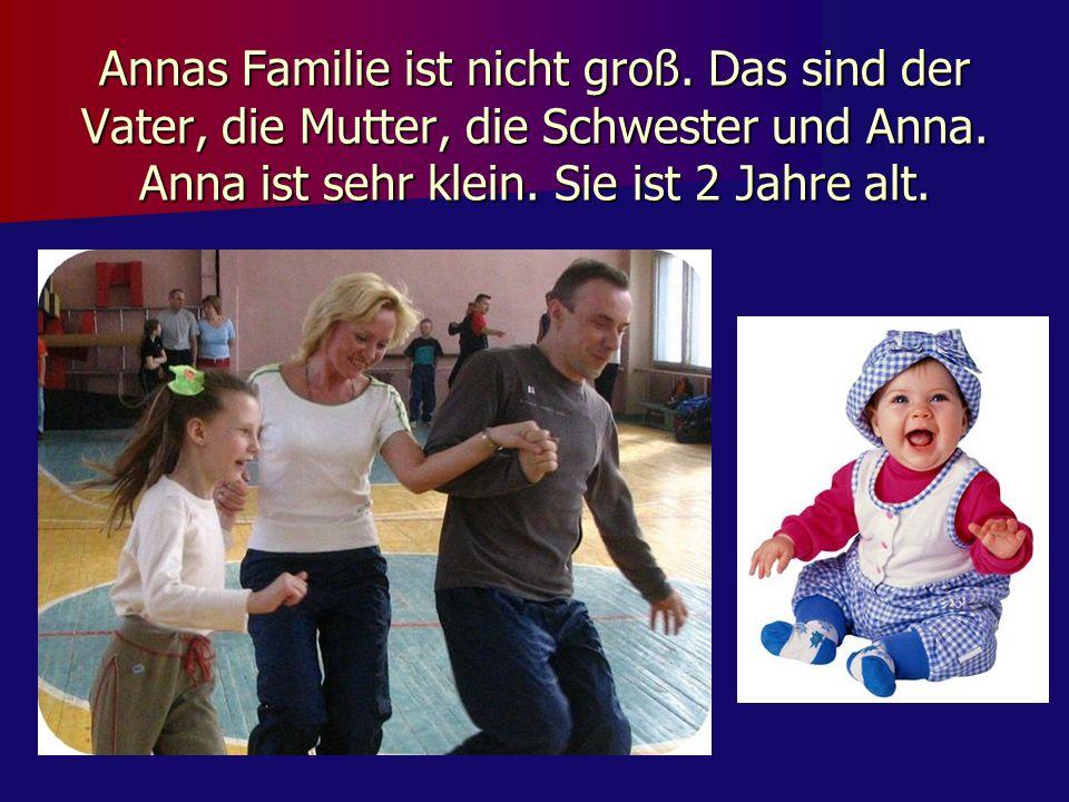 Annas Familie ist nicht groß.Das sind der Vater, die Mutter, die Schwester und Anna.