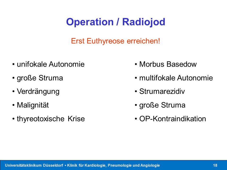 Universitätsklinikum Düsseldorf Klinik für Kardiologie, Pneumologie und Angiologie18 Operation / Radiojod Erst Euthyreose erreichen! unifokale Autonom
